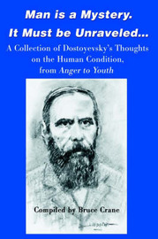 Man is a Mystery. It Must Be Unraveled...: A Collection of Dostoyevsky's Thoughts on the Human Condition, from Anger to Youth image