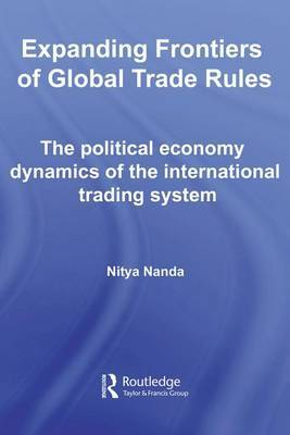 Expanding Frontiers of Global Trade Rules: The Political Economy Dynamics of the International Trading System by Nitya Nanda image