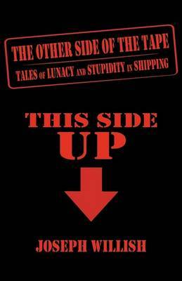 The Other Side of the Tape: Tales of Lunacy and Stupidity in Shipping by Joseph Willish image
