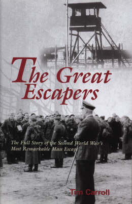 The Great Escapers: The Full Story of the Second World War's Most Remarkable Mass Escape by Tim Carroll