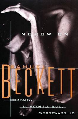 Nohow on / Company / Ill Seen Ill Said / Worstward Ho by Samuel Beckett image