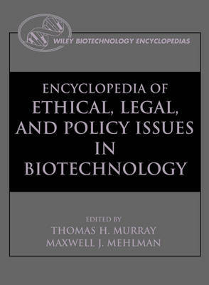 The Encyclopedia of Ethical, Legal, and Policy Issues in Biotechnology