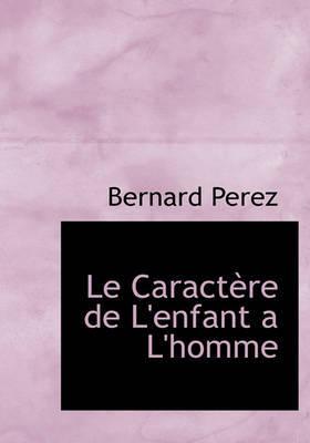 Le Caractre de L'Enfant A L'Homme by Bernard Perez