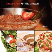 Gluten Free for the Glutton by Cheryl Hart
