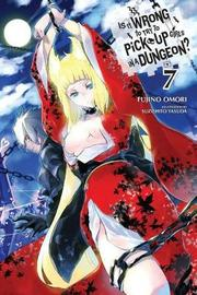 Is It Wrong to Try to Pick Up Girls in a Dungeon?, Vol. 7 (light novel) by Fujino Omori