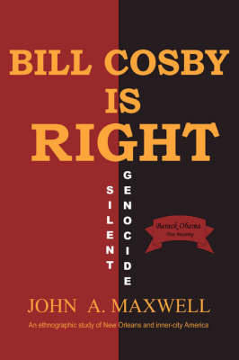 Bill Cosby Is Right by John A Maxwell