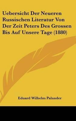 Uebersicht Der Neueren Russischen Literatur Von Der Zeit Peters Des Grossen Bis Auf Unsere Tage (1880) by Eduard Wilhelm Palander