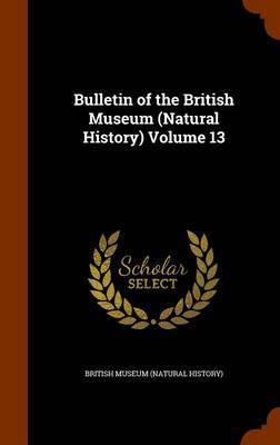 Bulletin of the British Museum (Natural History) Volume 13