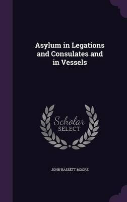 Asylum in Legations and Consulates and in Vessels by John Bassett Moore image