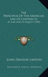 The Principles of the American Law of Contracts: At Law and in Equity (1905) by John Davison Lawson