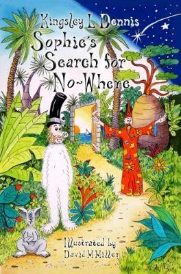 Sophie's Search for No-Where by Kingsley L Dennis