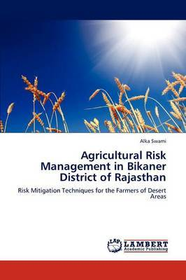 Agricultural Risk Management in Bikaner District of Rajasthan by Alka Swami
