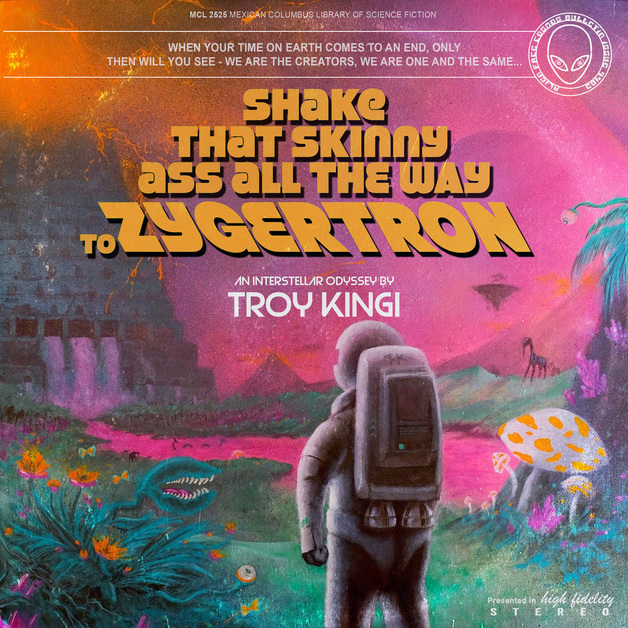 Shake That Skinny Ass All The Way To Zygertron by Troy Kingi