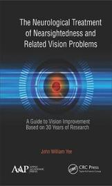 The Neurological Treatment for Nearsightedness and Related Vision Problems by John William Yee