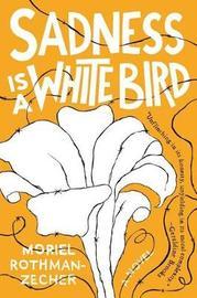 Sadness Is a White Bird by Moriel Rothman-Zecher image