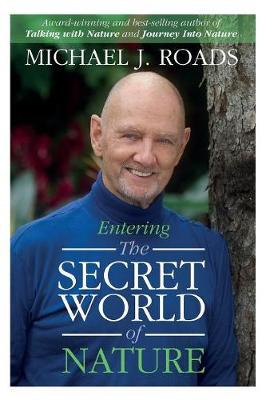 Entering the Secret World of Nature by Michael J. Roads