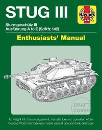Sturmgeschutz III (Stug III) Assault Gun Manual by Mark Healy