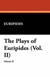 The Plays of Euripides (Vol. II) by * Euripides image