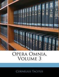 Opera Omnia, Volume 3 by Cornelius Tacitus