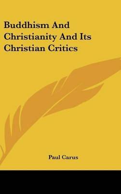 Buddhism And Christianity And Its Christian Critics by Paul Carus image