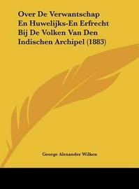 Over de Verwantschap En Huwelijks-En Erfrecht Bij de Volken Van Den Indischen Archipel (1883) by George Alexander Wilken image