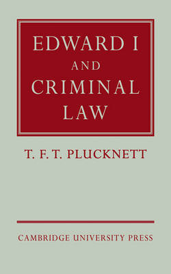Edward I and Criminal Law by T.F.T. Plucknett