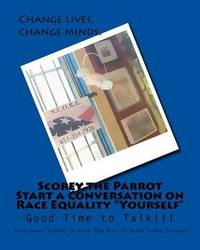 """Scorey the Parrot Start a Conversation on Race Equality """"Yourself"""": Good Time to Talk!!! by Audrey Clausen"""