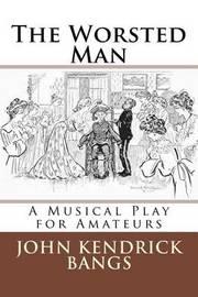 The Worsted Man by John Kendrick Bangs