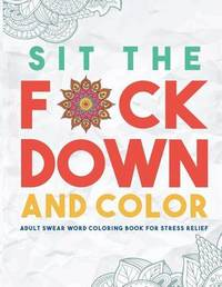 Sit the F*ck Down and Color by Swear Word Coloring Book Group