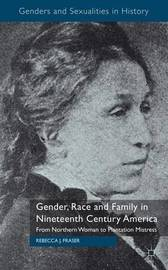 Gender, Race and Family in Nineteenth Century America by Rebecca Fraser