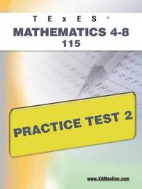 Texes Mathematics 4-8 115 Practice Test 2 by Sharon A Wynne