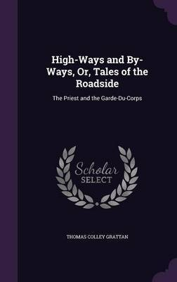 High-Ways and By-Ways, Or, Tales of the Roadside by Thomas , Colley Grattan image