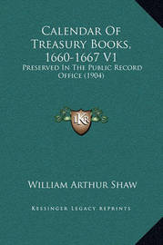 Calendar of Treasury Books, 1660-1667 V1: Preserved in the Public Record Office (1904) by William Arthur Shaw