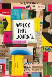 Wreck This Journal: Now in Colour by Keri Smith