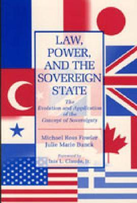 Law, Power, and the Sovereign State by Michael Ross Fowler