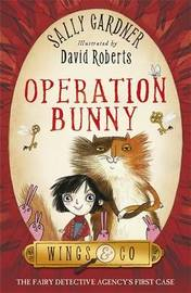 The Fairy Detective Agency: Operation Bunny by Sally Gardner