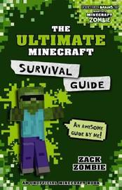 The Ultimate Minecraft Survival Guide by Zack Zombie