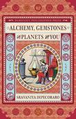 Alchemy, Gemstones, the Planets and You by Sravaniya Dipecoraro