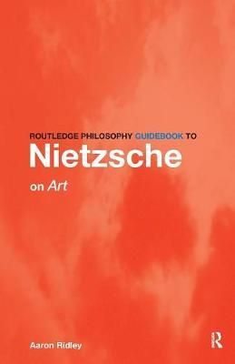 Routledge Philosophy GuideBook to Nietzsche on Art by Aaron Ridley image