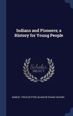 Indians and Pioneers; A History for Young People by Samuel Train Dutton image