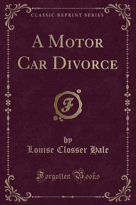 A Motor Car Divorce (Classic Reprint) by Louise Closser Hale image