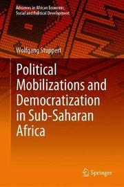 Political Mobilizations and Democratization in Sub-Saharan Africa by Wolfgang Stuppert