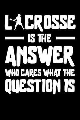 Lacrosse is the answer Who Cares what the question is by Darren Sport