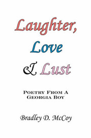Laughter, Love and Lust: Poetry from a Georgia Boy by Bradley D. McCoy image