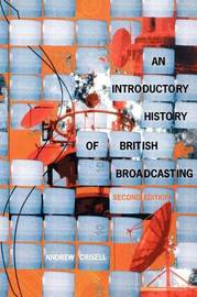 An Introductory History of British Broadcasting by Andrew Crisell
