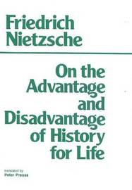 On the Advantage and Disadvantage of History for Life by Friedrich Wilhelm Nietzsche