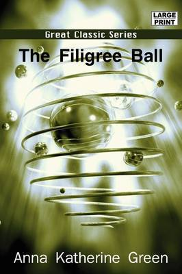 The Filigree Ball by Anna Katharine Green