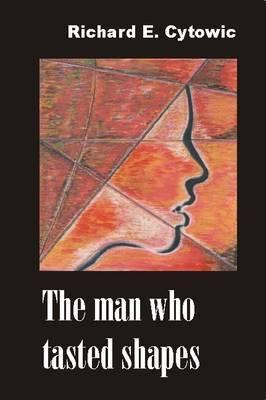 Man Who Tasted Shapes by Richard E Cytowic