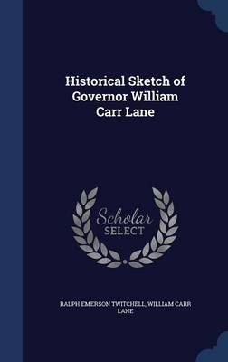 Historical Sketch of Governor William Carr Lane by Ralph Emerson Twitchell