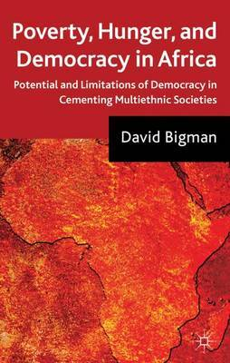 Poverty, Hunger, and Democracy in Africa by David Bigman